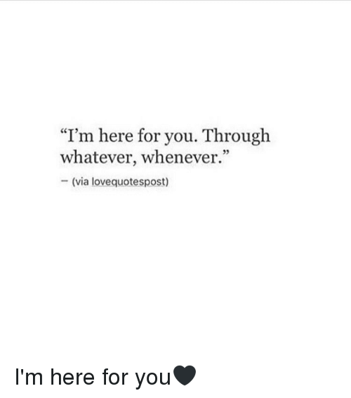 im here for you through whatever whenever via lovequotespost im 14185256 i'm here for you through whatever whenever via lovequotespost i'm