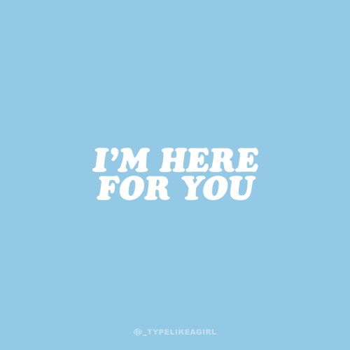 Here For You: I'M HERE  FOR YOU  @_TYPELIKEAGIRL