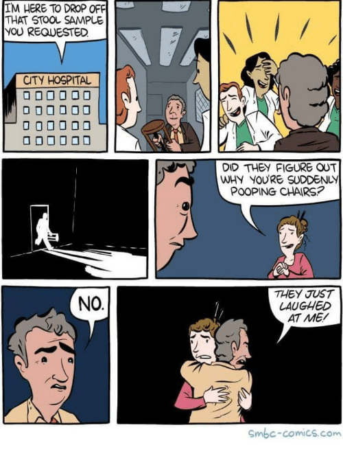 cty: IM HERE TO DROP OFF  THAT STOOL SAMPLE  YOU REQUESTED  CTY HOSPITAL  DID THEY FIGURE OUT  WHY YOURE SUDDENLY  THEY JUST  LAUGHED  AT ME/  NO  Smbc-comics.com