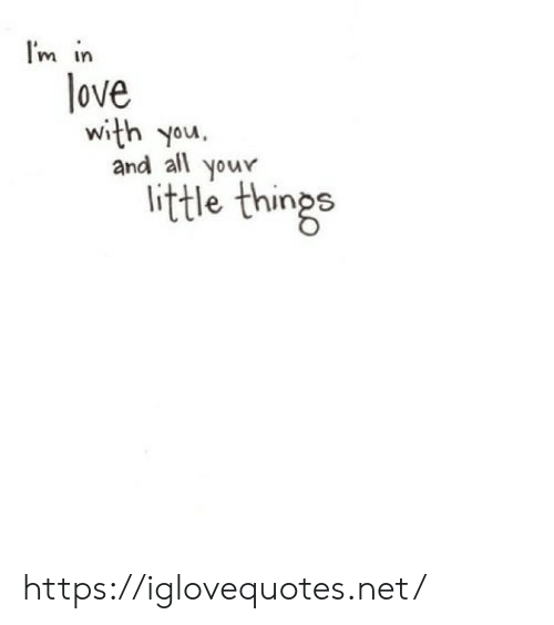 Im In Love: I'm in  love  and all  your  little things https://iglovequotes.net/