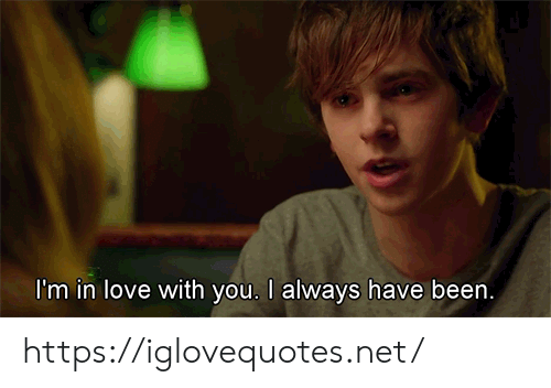 Im In Love: I'm in love with you. I always have been. https://iglovequotes.net/