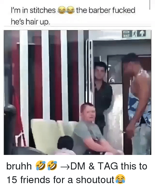Stitches: I'm in stitches  he's hair up.  the barber fucked bruhh 🤣🤣 →DM & TAG this to 15 friends for a shoutout😂