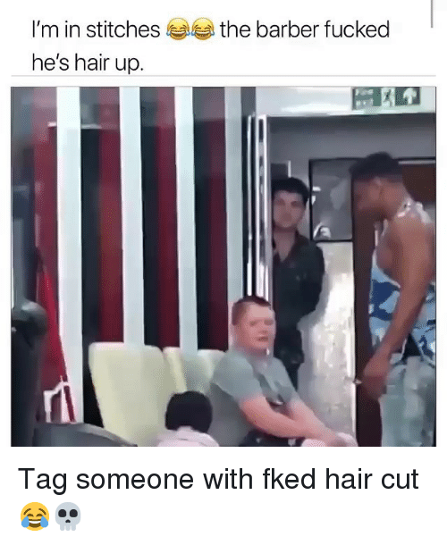Barber, Funny, and Stitches: I'm in stitches  he's hair up  the barber fucked Tag someone with fked hair cut 😂💀