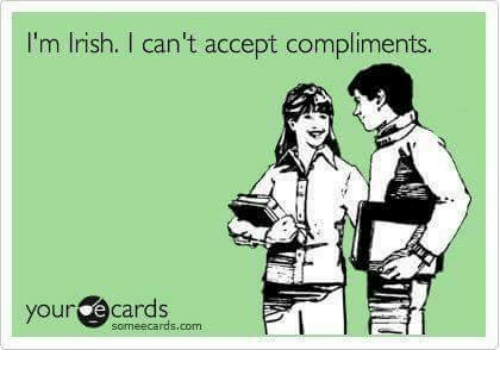 Dank, Irish, and Ecards: I'm Irish. can't accept compliments.  your e some ecards com