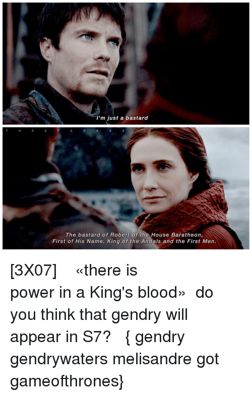 Memes, 🤖, and Powers: I'm just a bastard  The bastard of Robert of the House Baratheon,  First of His Name, King of the Andals and the First Men. [3X07] ⠀⠀ ⠀⠀⠀⠀ ⠀⠀⠀⠀⠀ ⠀⠀⠀⠀«there is power in a King's blood» ⠀⠀ ⠀do you think that gendry will appear in S7? ⠀⠀ ⠀⠀⠀⠀ ⠀⠀⠀⠀{ gendry gendrywaters melisandre got gameofthrones}