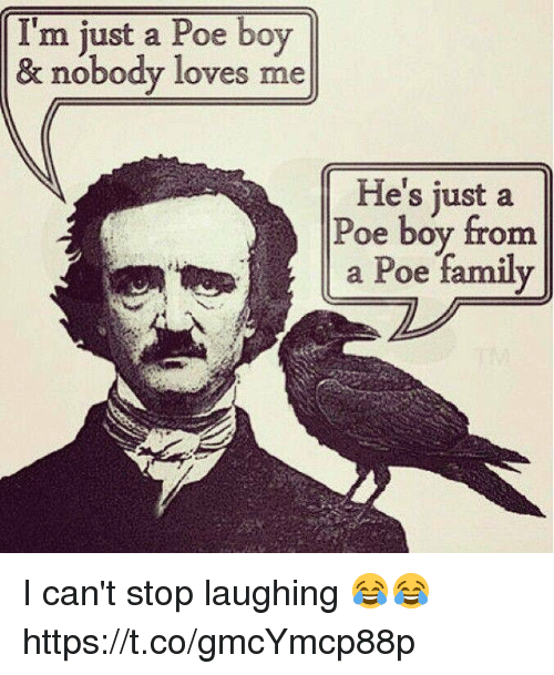 Family, Boy, and Poe: I'm just a Poe boy  m just a oe boy  & nobody loves me  He's just a  Poe boy from  e s  a Poe family I can't stop laughing 😂😂 https://t.co/gmcYmcp88p