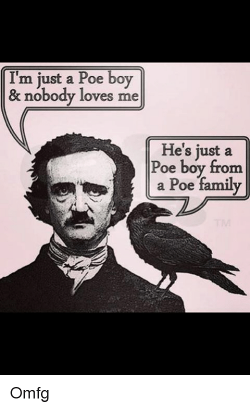 Family, Memes, and Boy: I'm just a Poe boy  & nobody loves me  He's just a  Poe boy from  a Poe family Omfg