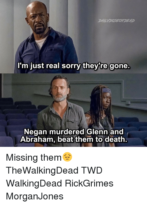 Memes, Sorry, and Abraham: I'm just real sorry they're gone.  Negan murdered Glenn and  Abraham, beat them to death Missing them😔 TheWalkingDead TWD WalkingDead RickGrimes MorganJones