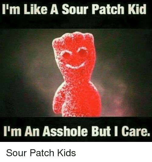Dating me is like a sour patch