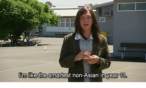Asian: I'm like the smartest non-Asian in year 11