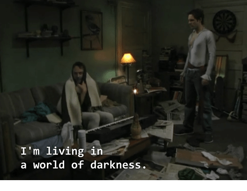 world of darkness: I'm living in  a world of darkness.