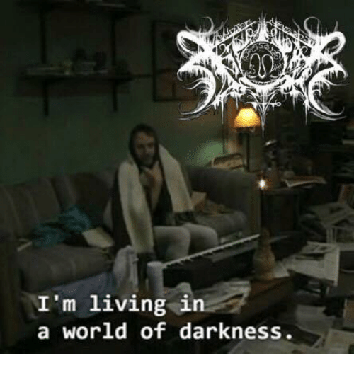 world of darkness: I'm living in  a world of darkness