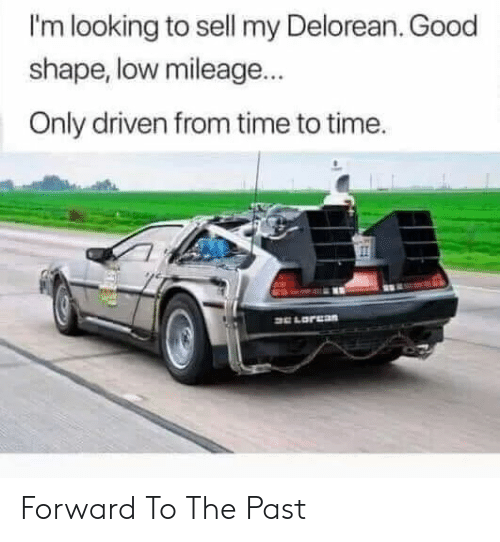 Im Looking: I'm looking to sell my Delorean. Good  shape, low mileage...  Only driven from time to time. Forward To The Past