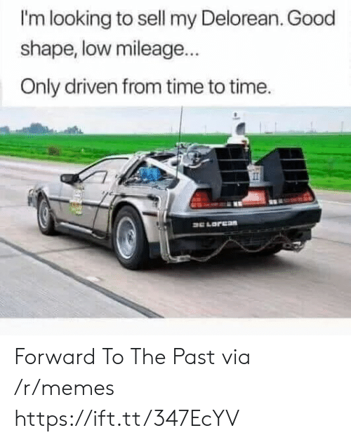 Im Looking: I'm looking to sell my Delorean. Good  shape, low mileage...  Only driven from time to time. Forward To The Past via /r/memes https://ift.tt/347EcYV