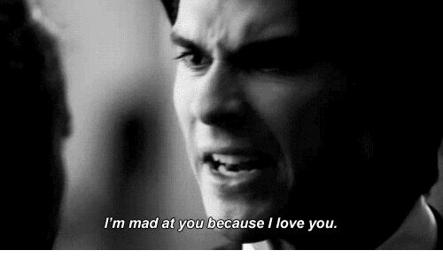 Im Mad: I'm mad at you because I love you.