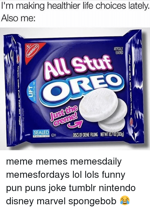 Joke Tumblr: I'm making healthier life choices lately.  Also me:  OREO  EALED  UD meme memes memesdaily memesfordays lol lols funny pun puns joke tumblr nintendo disney marvel spongebob 😂