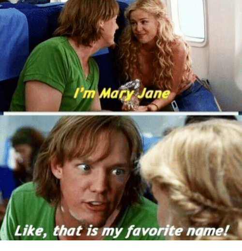 Mary Jane: I'm  Mary Jane  Like, that is my favorite ngmel