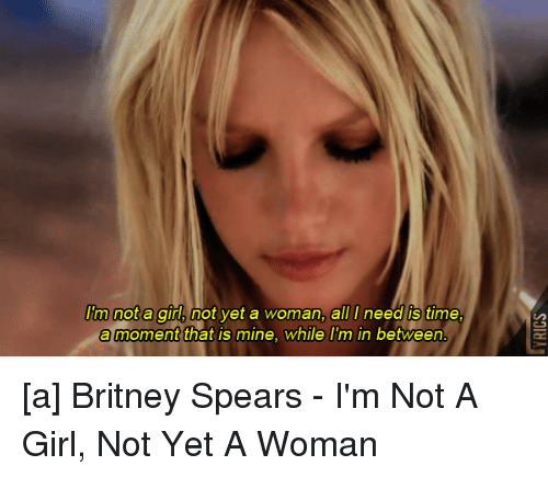 Britney Spears - I'm Not a Girl, Not Yet a Woman Lyrics ...