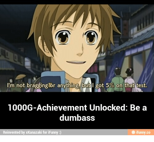 Gavin Leaving Achievement Hunter: I'm not braggingtor anything, but got 5% on that test.  1000G-Achievement Unlocked: Be a  dumbass  Reinvented by xKanazaki for iFunny  ifunny.co