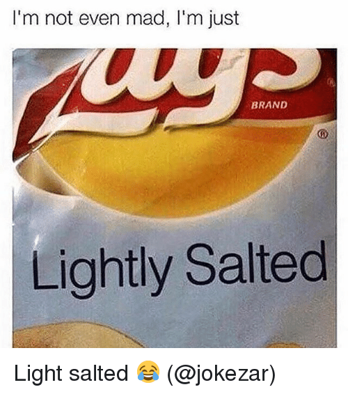 Memes, Mad, and 🤖: I'm not even mad, I'm just  BRAND  Lightly Salted Light salted 😂 (@jokezar)
