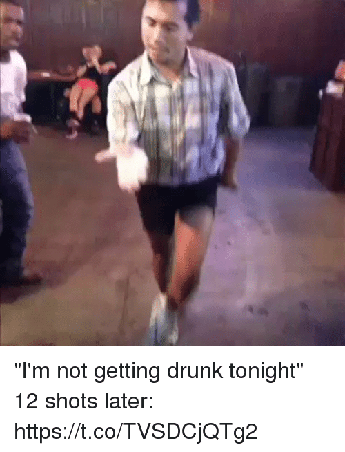 """Drunk, Funny, and Lateral: """"I'm not getting drunk tonight""""  12 shots later:  https://t.co/TVSDCjQTg2"""