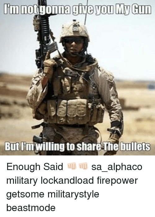 enough said: im not gonna give you My Gun  But limwilling to share-The bullets Enough Said 👊🏻👊🏻 sa_alphaco military lockandload firepower getsome militarystyle beastmode