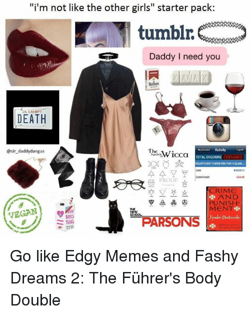 """crime and punishment: i'm not like the other girls"""" starter pack  tumblr.  Daddy I need you  A EXEMPT  DEATH  vy Activity  tauon  h  Wicca  @sir daddydangus  TOTAL CHECKING  CENSORED  NSUFFICENT FUNOSFEE FOR A 2585..-.  8002012  A PROOF  CRIME  AND  PUNISH-  MENT  VEGAN  BOYS  PARSONS Go like Edgy Memes and Fashy Dreams 2: The Führer's Body Double"""