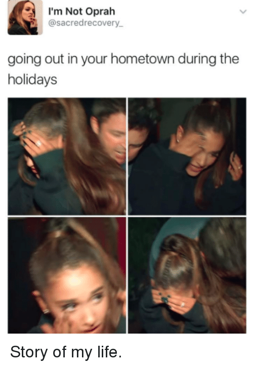 Memes, The Holiday, and 🤖: I'm Not Oprah  @sacred recovery  going out in your hometown during the  holidays Story of my life.
