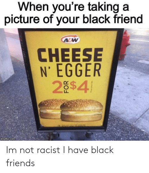 Black Friends: Im not racist I have black friends