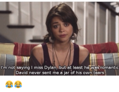 🤖: I'm not saying I miss Dylan, but at least he was romantic  David never sent me a jar of his own tears. 😂😂