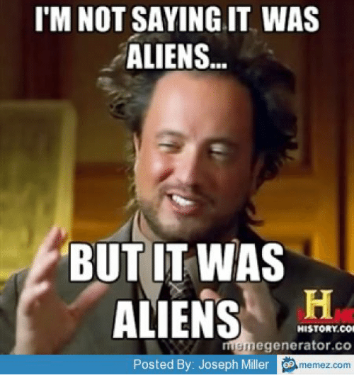 I M Not Saying It Was Aliens By Disfordelirium On: 25+ Best Memes About Ancent Alens