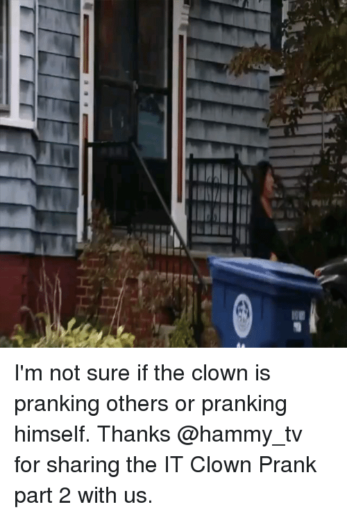Memes, Prank, and 🤖: I'm not sure if the clown is pranking others or pranking himself. Thanks @hammy_tv for sharing the IT Clown Prank part 2 with us.