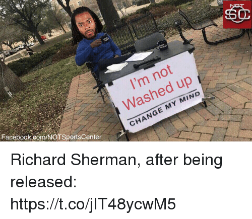 Facebook, Richard Sherman, and Sports: I'm not  Washed up  Facebook.comNOTSportsCenter  CHANGE MY MIND Richard Sherman, after being released: https://t.co/jIT48ycwM5