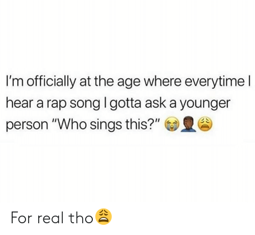 """Hood: I'm officially at the age where everytime I  hear a rap song l gotta ask a younger  person """"Who sings this?"""" For real tho😩"""