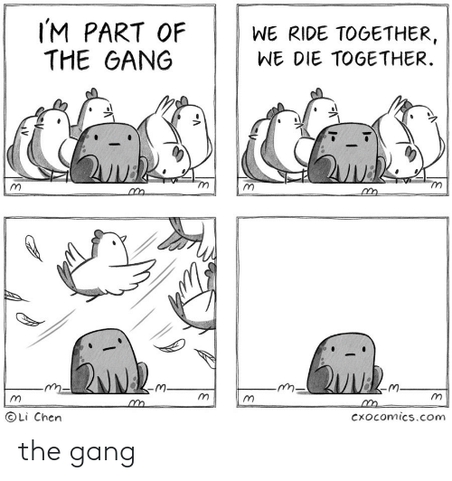 ride: IM PART OF  THE GANG  WE RIDE TOGETHER  WE DIE TOGETHER  Li Chen  Cxocomics.com the gang