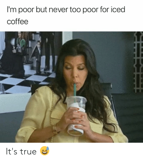 iced: I'm poor but never too poor for iced  coffee It's true 😅