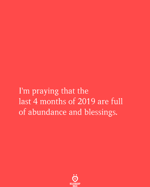 Blessings: I'm praying that the  last 4 months of 2019 are full  of abundance and blessings.  RELATIONSHIP  RULES