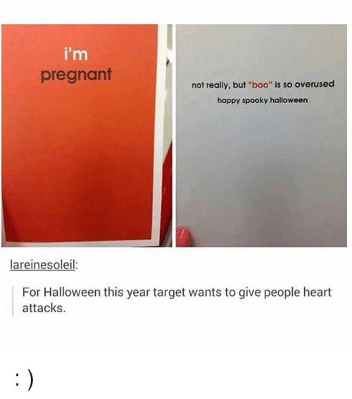 """Boo, Halloween, and Memes: i'm  pregnant  not really, but """"boo"""" is so overused  happy spooky halloweern  areinesoleil  For Halloween this year target wants to give people heart  attacks. : )"""