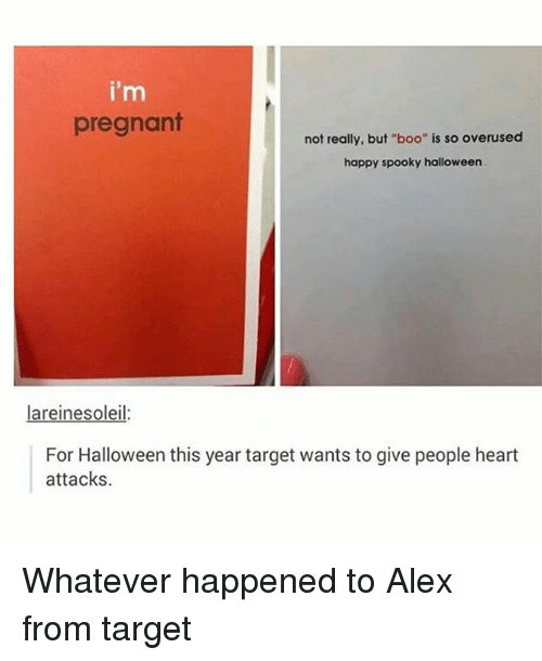 """Boo, Halloween, and Pregnant: i'm  pregnant  not really, but """"boo"""" is so overused  happy spooky halloween  lareinesoleil  For Halloween this year target wants to give people heart  attacks Whatever happened to Alex from target"""