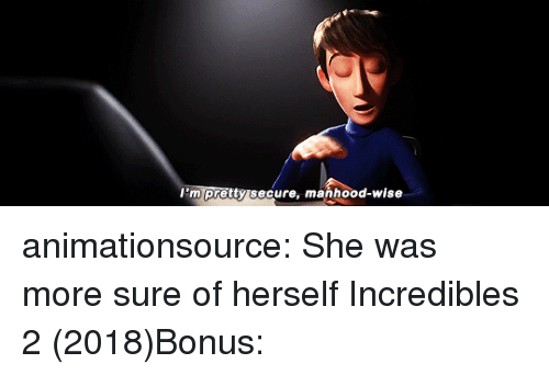 incredibles: I'm pretty secure, manhood-wise animationsource:  She was more sure of herselfIncredibles 2 (2018)Bonus: