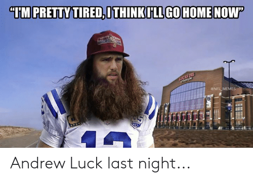 "lucas: ""IM PRETTY TIRED,ITHINKILL GOHOMENOW""  LUCAS OIL  STADIUM  @NFL MEMES Andrew Luck last night..."