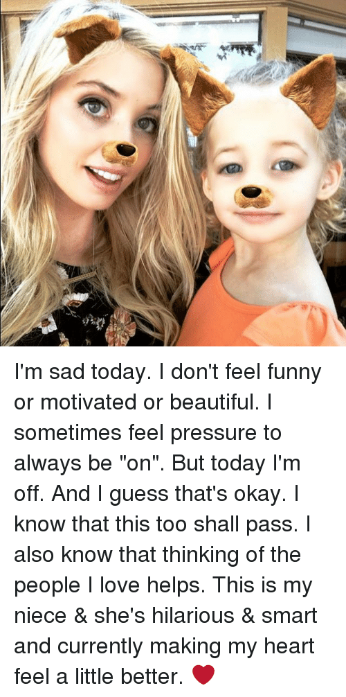 """Beautiful, Funny, and Love: I'm sad today. I don't feel funny or motivated or beautiful. I sometimes feel pressure to always be """"on"""". But today I'm off. And I guess that's okay. I know that this too shall pass. I also know that thinking of the people I love helps. This is my niece & she's hilarious & smart and currently making my heart feel a little better. ❤️"""