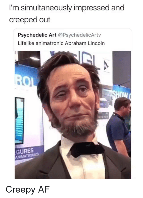 psychedelic: I'm simultaneously impressed and  creeped out  Psychedelic Art @PsychedelicArtv  Lifelike animatronic Abraham Lincoln  nw  GURES  ANIMA Creepy AF