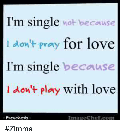 Because Don't Pray for Love L I'm Single Because Don't Play With Love ...