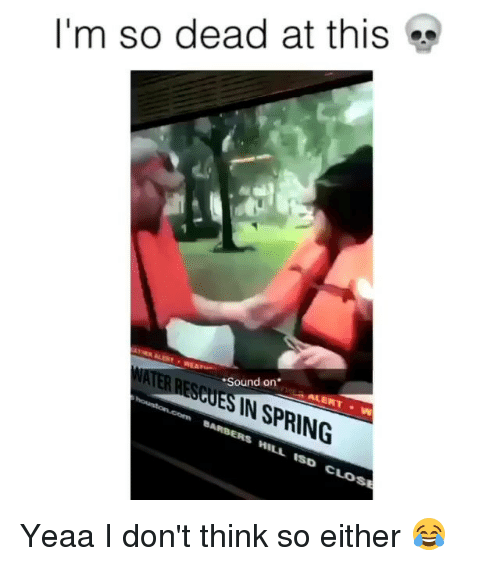 Funny, Spring, and Sound: I'm so dead at this  Sound on  SCUES IN SPRING  HILL 1SD CLOS Yeaa I don't think so either 😂