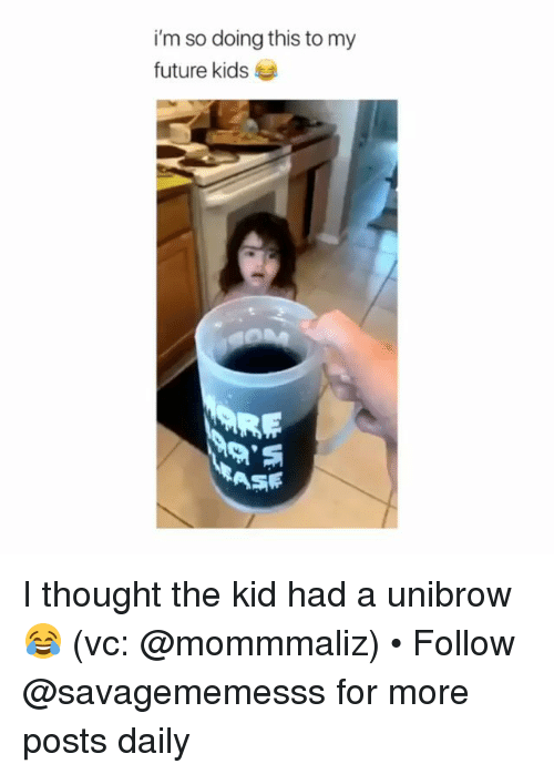 unibrow: i'm so doing this to my  future kids I thought the kid had a unibrow 😂 (vc: @mommmaliz) • Follow @savagememesss for more posts daily