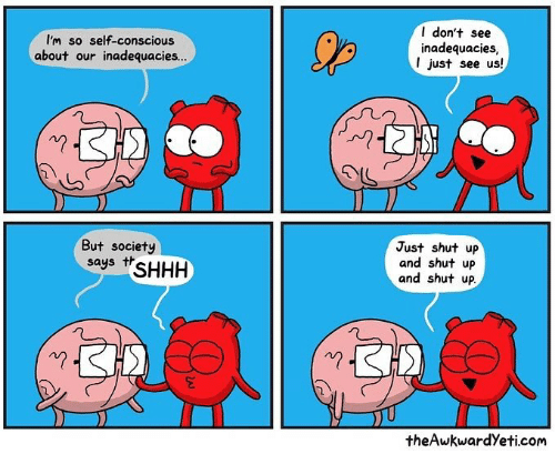 Shut Up And: I'm so self-conscious  about our inadequacies...  I don't see  inadequacies  I just see us!  川  But society  says tSHHH  Just shut up  and shut up  and shut up  theAwkwardYeti.com