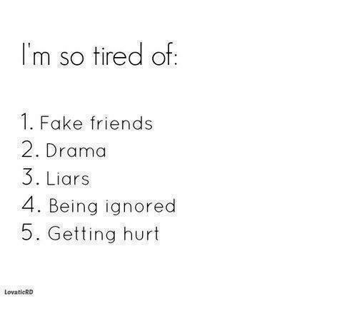 Hurted: I'm so tired of:  1. Fake friends  2. Drama  3. Liars  4. Being ignored  5. Getting hurt  LovaticRD