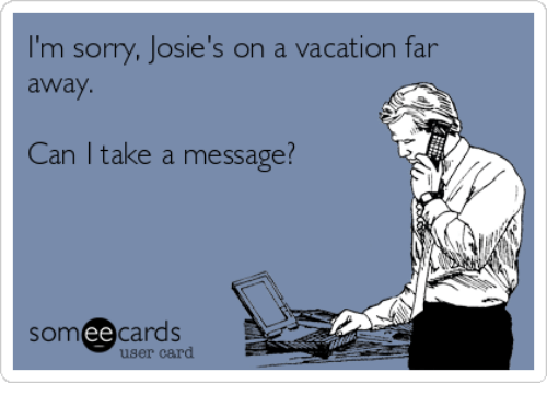 Dank, Vacation, and 🤖: I'm sorry, Josie's on a vacation far  away.  Can I take a message?  somee cards  user card.