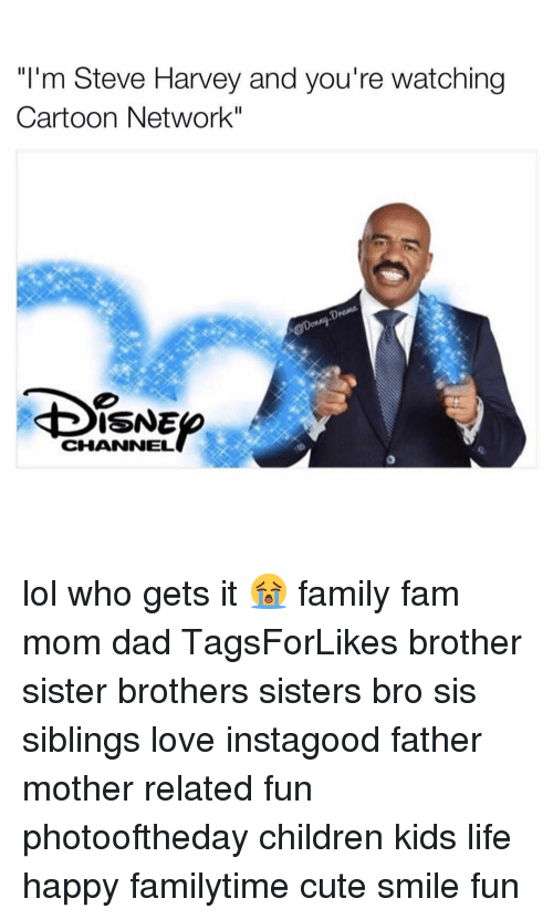 "Relatible: ""I'm Steve Harvey and you're watching  Cartoon Network""  USNE  CHANNEL lol who gets it 😭 family fam mom dad TagsForLikes brother sister brothers sisters bro sis siblings love instagood father mother related fun photooftheday children kids life happy familytime cute smile fun"